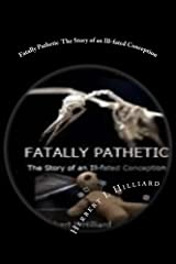 Fatally Pathetic: The Story of an Ill-fated Conception Kindle Edition