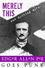 Merely This and Nothing More: Poe Goes Punk (Writerpunk Project) (Volume 3) Paperback