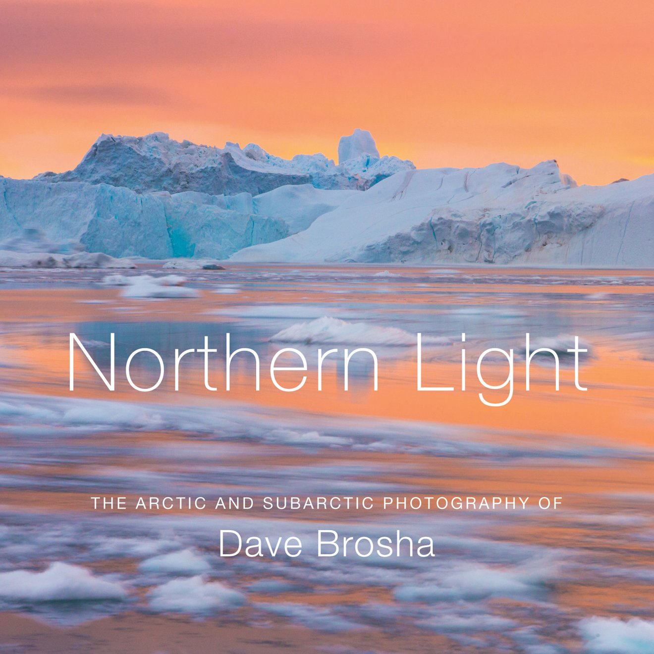 Northern Light: The Arctic and Subarctic Photography of Dave Brosha by Rocky Mountain Books