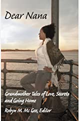 Dear Nana: Grandmother Tales of Love, Secrets, and Going Home Paperback