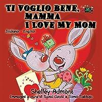 Ti voglio bene, mamma I Love My Mom (bilingual italian children's books, bilingual kids books): italian children's books, italian kids books, esl for kids (Italian English Bilingual Collection)