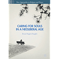 Caring for Souls in a Neoliberal Age (New Approaches to Religion and Power)