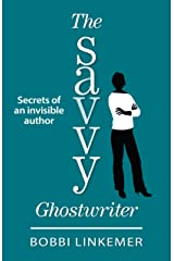 The Savvy Ghostwriter: Secrets of an Invisible Author Kindle Edition