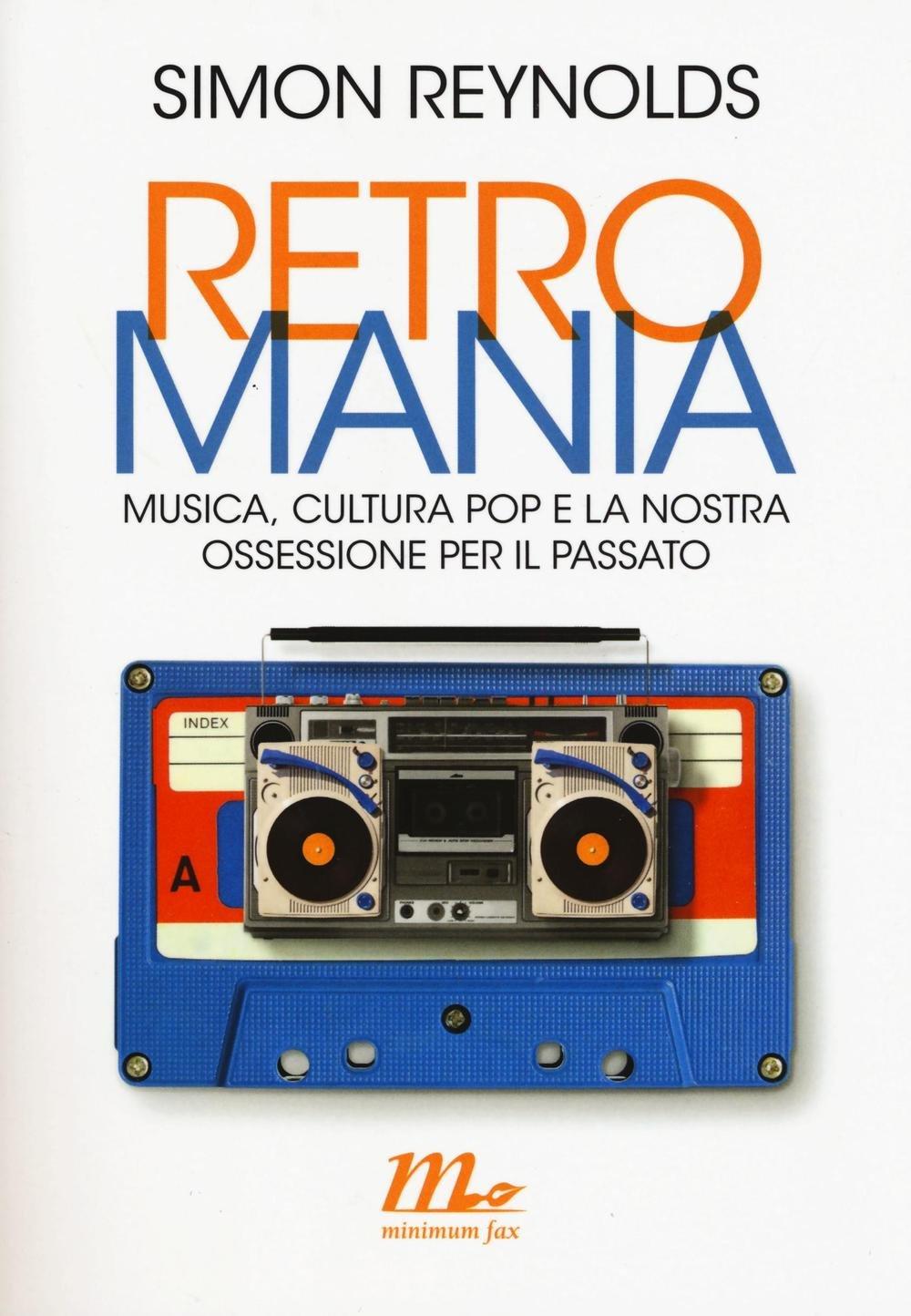 Retromania. Musica, cultura pop e la nostra ossessione per il passato