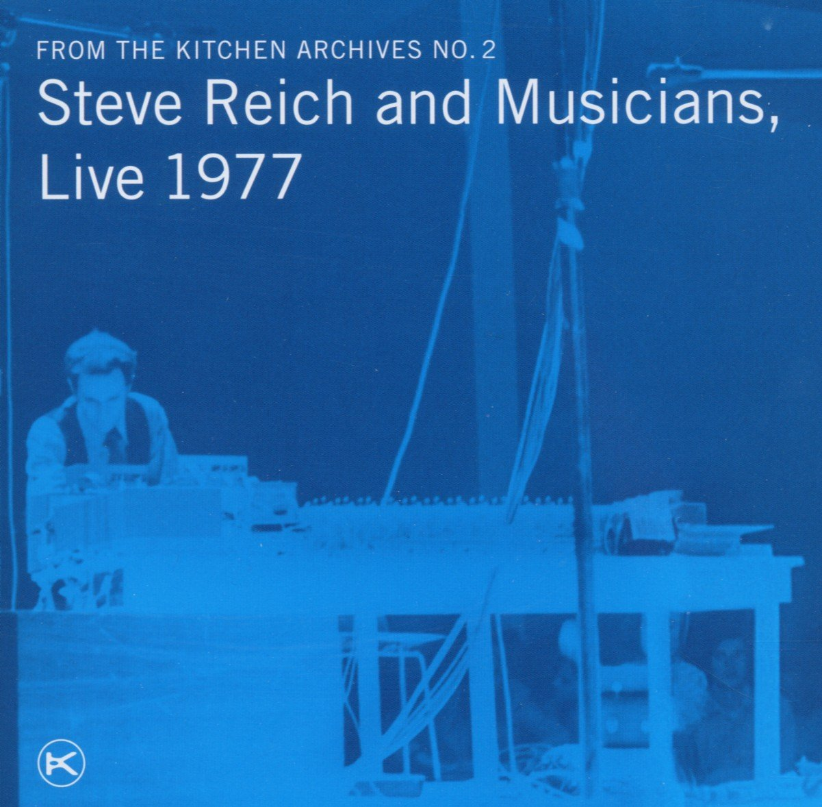 From The Kitchen, Archives No. 2: Steve Reich and Musicians, Live 1977