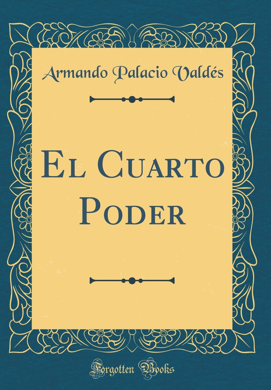 El Cuarto Poder (Classic Reprint) (Spanish Edition): Armando ...