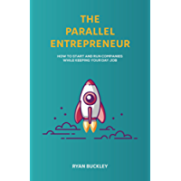 The Parallel Entrepreneur: How to start and run B2B businesses while keeping your day job (English Edition)