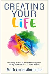Creating Your Life (What You Should've Learned as a Teen Book 1) Kindle Edition