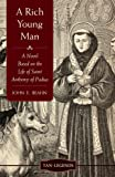 A Rich Young Man: A Novel based on the Life of Saint Anthony of Padua (Tan Legends)