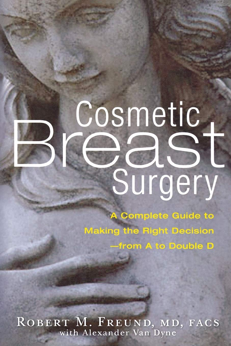 Cosmetic Breast Surgery A Complete Guide To Making The Right Decision From A To Double D Freund Robert M Van Dyne Alexander 9781569244555 Amazon Com Books