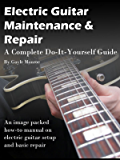 Electric Guitar Maintenance and Repair - A Complete Do-it-Yourself Guide (English Edition)