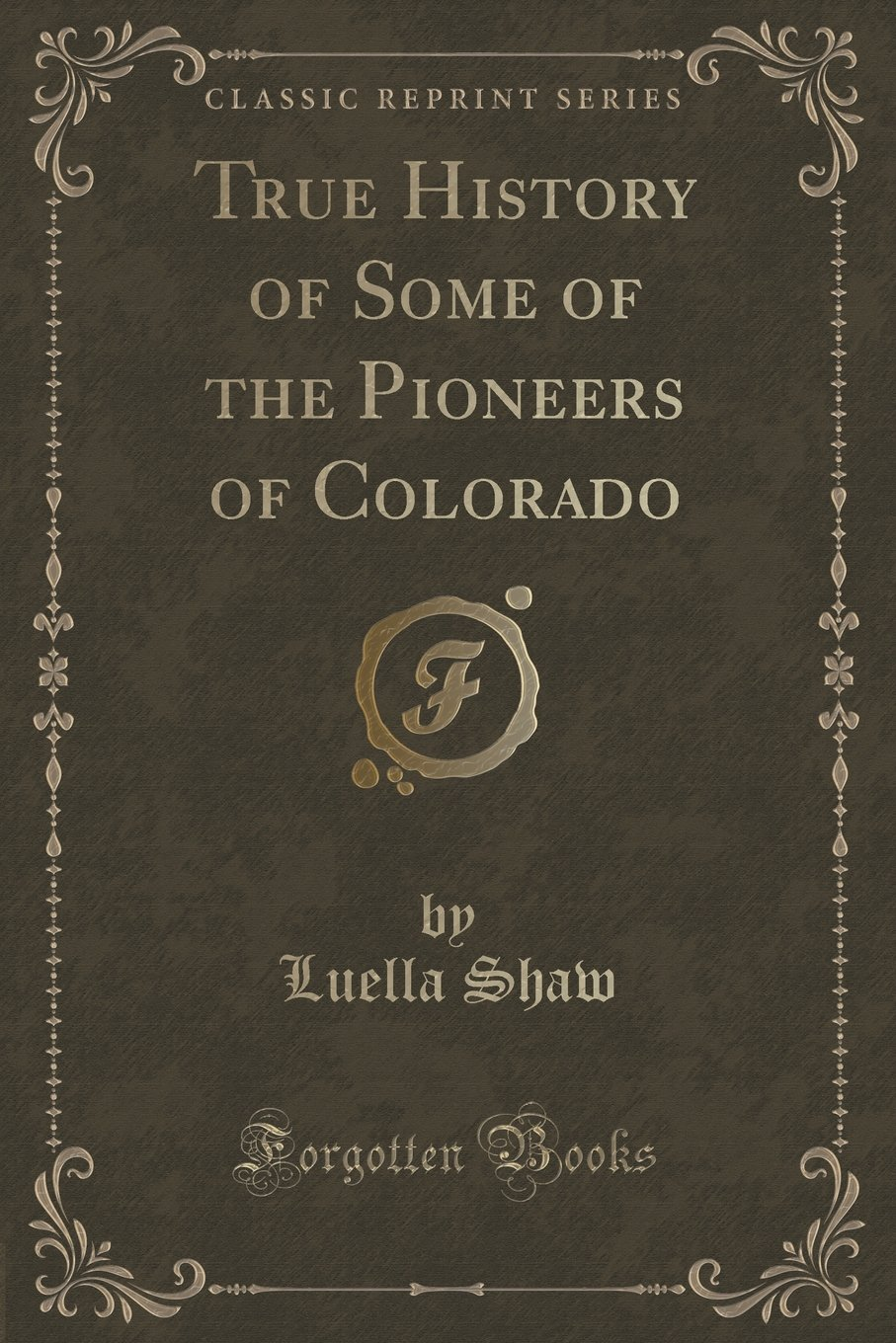 Download True History of Some of the Pioneers of Colorado (Classic Reprint) pdf epub