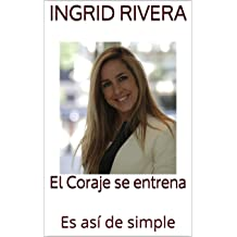 El Coraje se entrena: Es así de simple (Spanish Edition) Nov 18, 2018