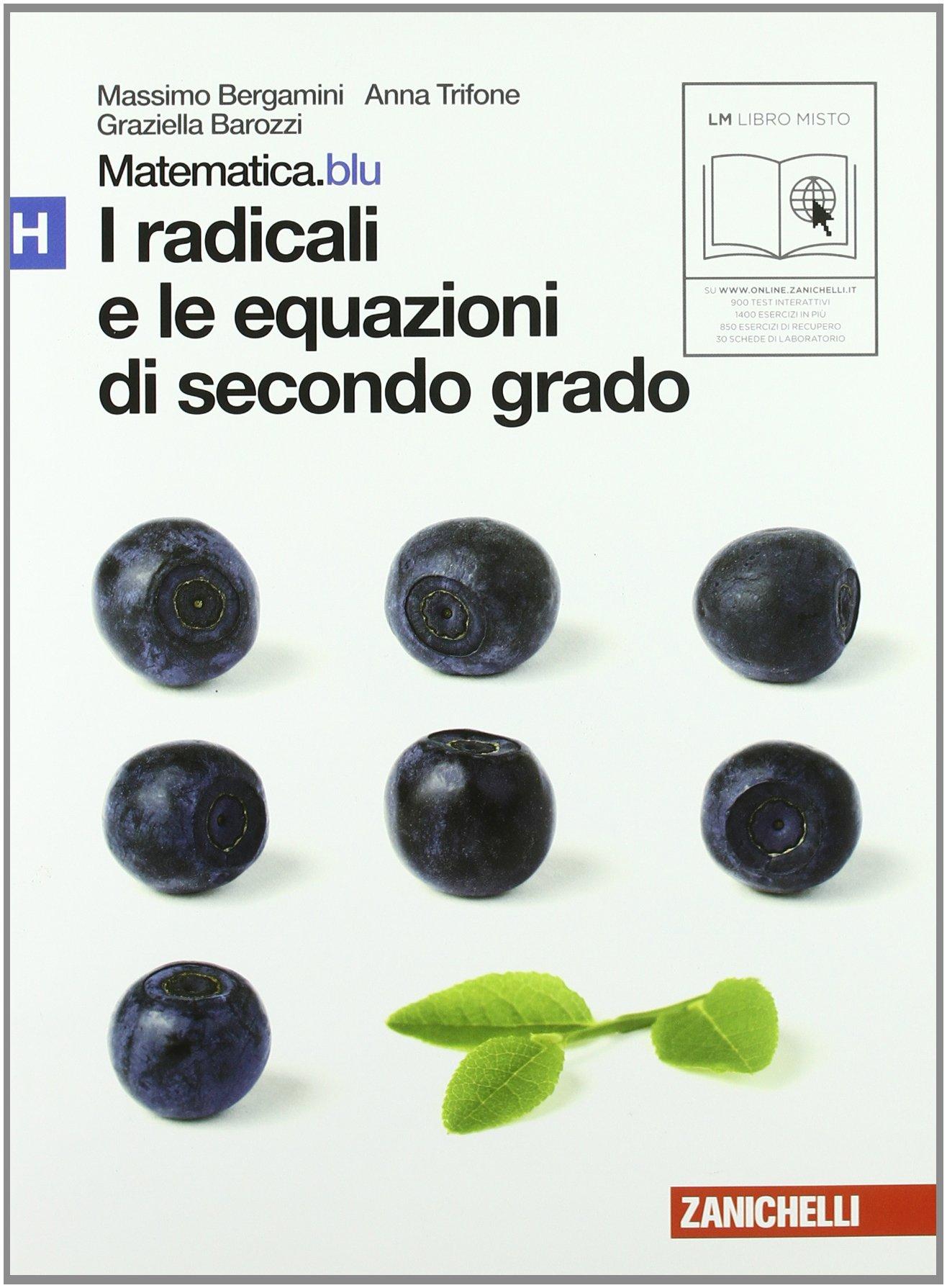Matematica.blu 2.0. Vol. H.Blu: I radicali e le equazioni di secondo grado. Per le Scuole superiori. Con espansione online