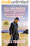 U.S. Marshal Shorty Thompson - Blood Over The Horizon: Tales of the Old West Book 66