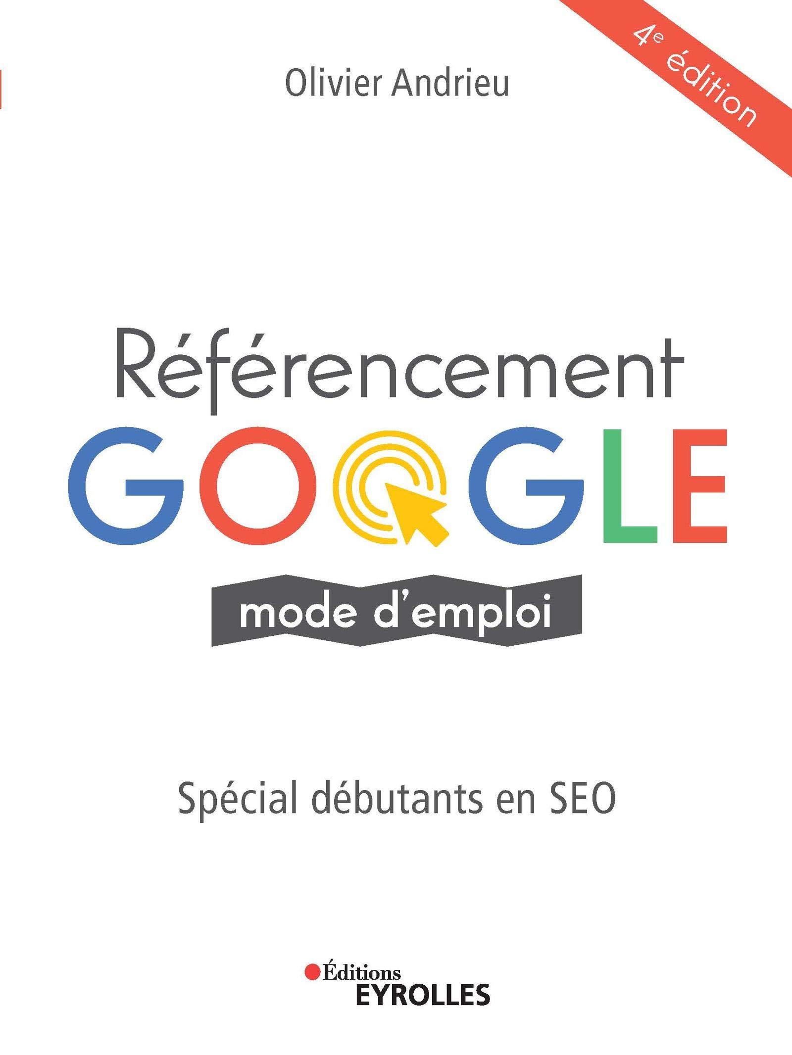 Référencement Google mode d'emploi: Spécial débutants en SEO par Olivier Andrieu