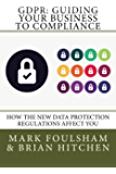 GDPR: Guiding Your Business To Compliance: A practical guide to meeting GDPR regulations. (Edition 2) (English Edition)