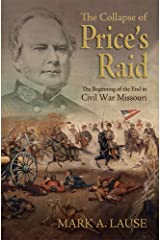 The Collapse of Price's Raid: The Beginning of the End in Civil War Missouri (Shades of Blue and Gray) Hardcover