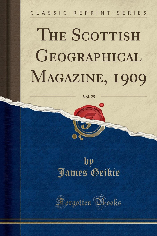 The Scottish Geographical Magazine, 1909, Vol. 25 (Classic Reprint) pdf