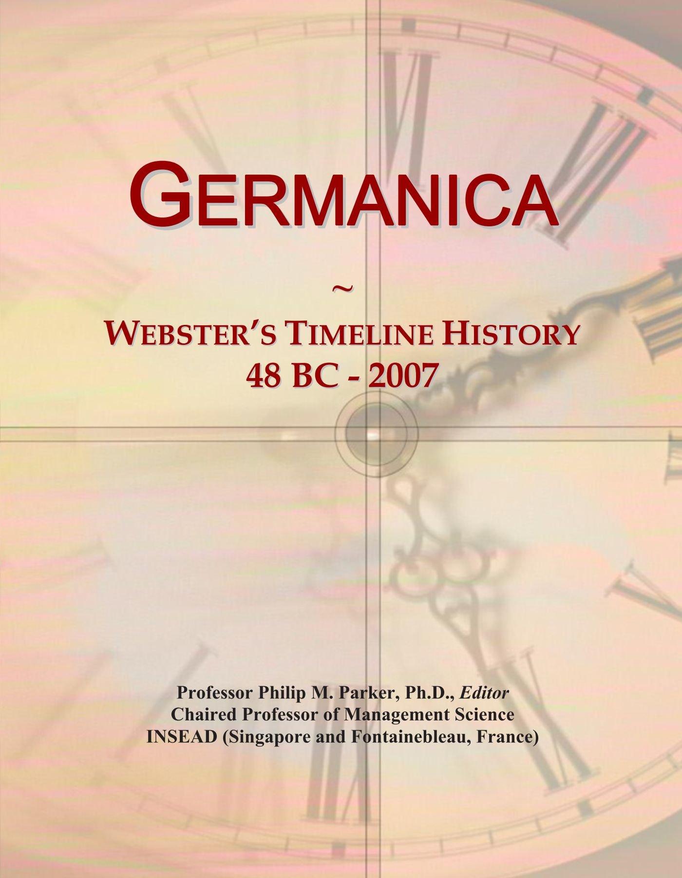 Download Germanica: Webster's Timeline History, 48 BC - 2007 pdf epub