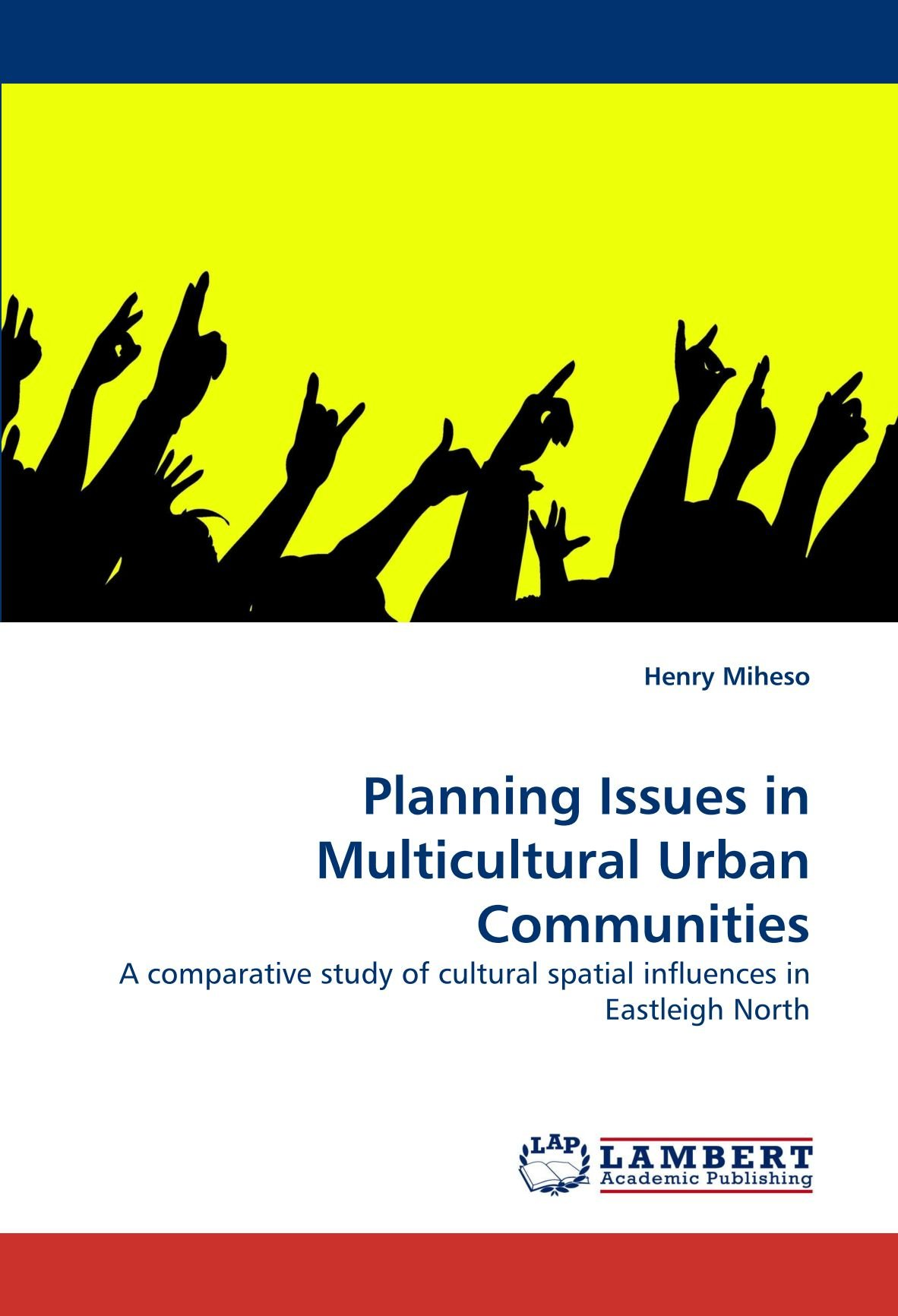 Download Planning Issues in Multicultural Urban Communities: A comparative study of cultural spatial influences in Eastleigh North PDF