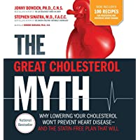 The Great Cholesterol Myth: Why Lowering your Cholesterol Won't Prevent Heart Disease and the statin-free plan that will