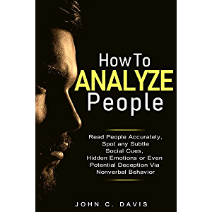 How to Analyze People: The Revealing Power of Facial Expression - Read People Accurately and Spot any Subtle Social Cues…