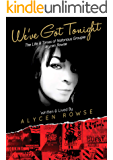 We've Got Tonight: The Life and Times of Notorious Groupie Alycen Rowse