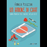 Un amore di chat. Guida pratica per cadere nella rete (Fogli volanti)