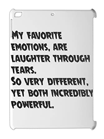 My Favorite Emotions Are Laughter Through Tears So Very Ipad Air