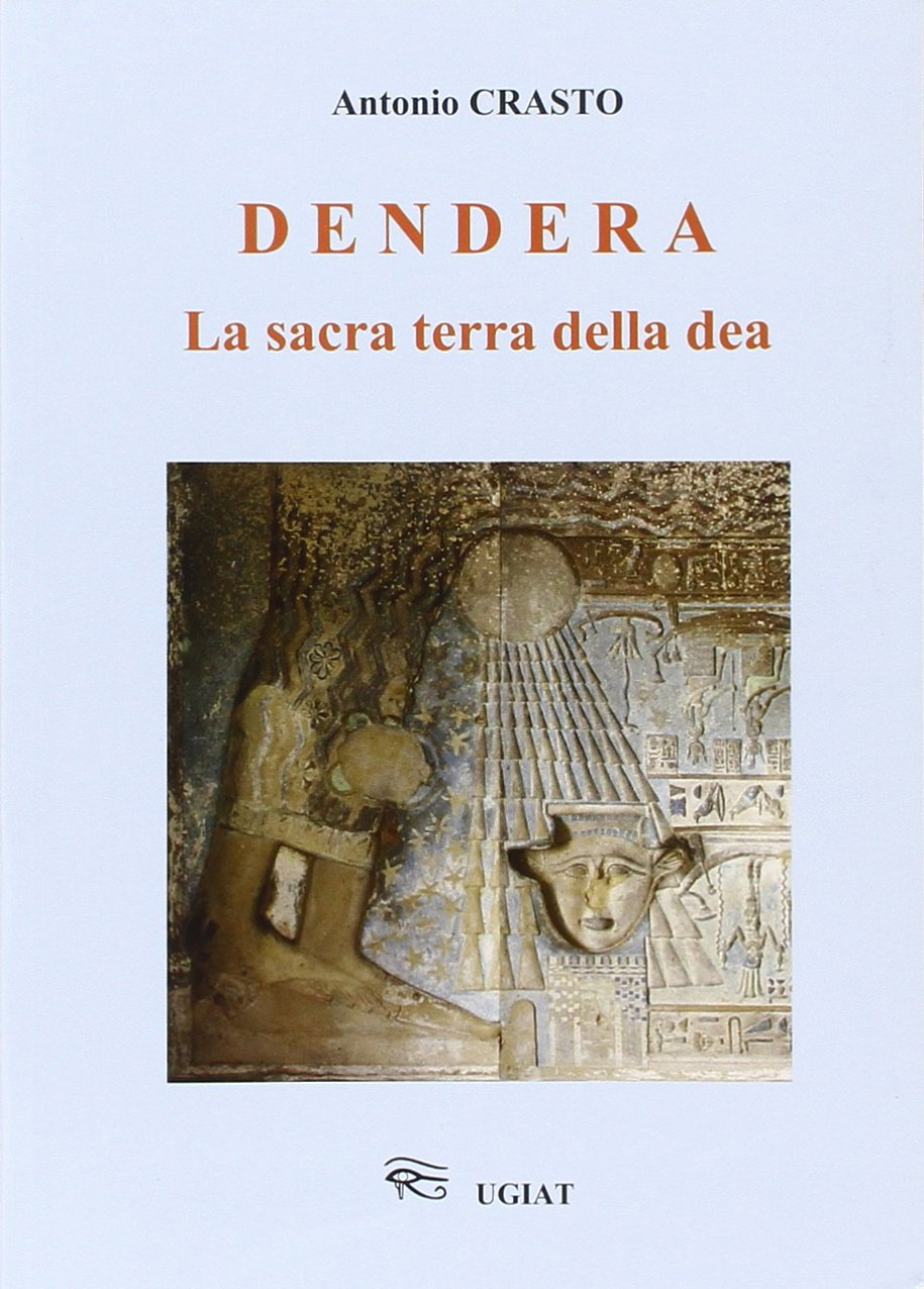 Dendera la sacra terra della dea Copertina flessibile – 2 ago 2011 Antonio Crasto Ugiat 8895433017 Antico Egitto