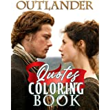 Outlander Coloring Book: Relaxing Coloring Book For Adults With Lots Of Good Sayings And Beautiful Illustrations From The Mov