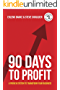 90 Days To Profit: A Proven System to Transform Your Business