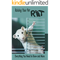 Raising Your Pet Rat: Everything You Need to Know and More: Guide to Raise Rat