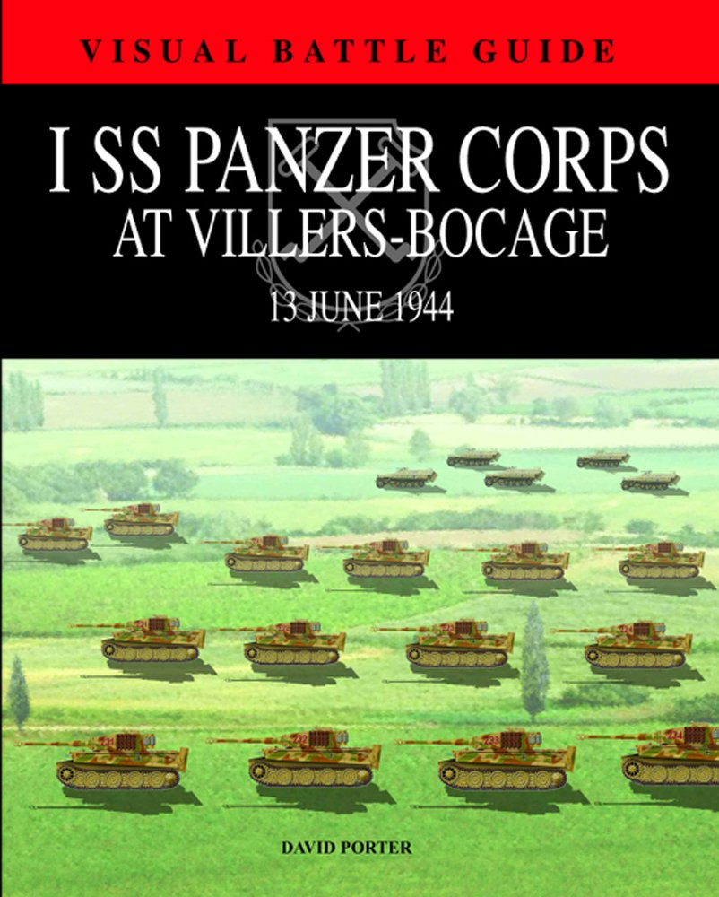 1 SS PANZER CORPS AT VILLERS-BOCAGE: 13 July 1944 (Visual Battle Guide) (Visual Battle Guides) pdf epub