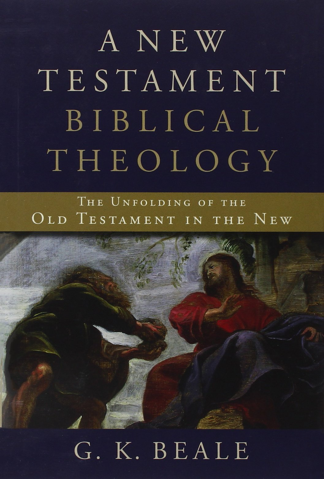 A New Testament Biblical Theology: The Unfolding of the Old