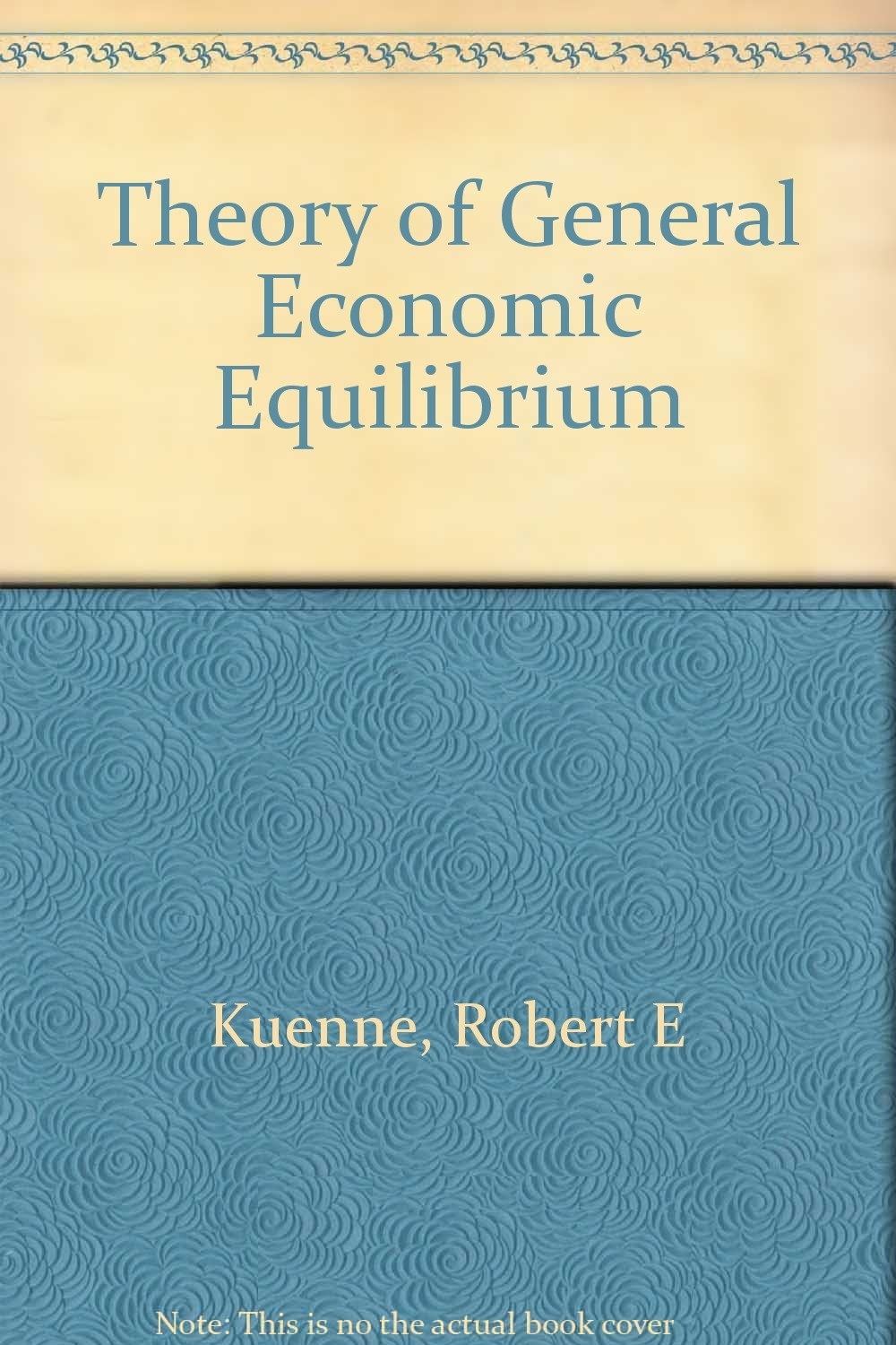 The Theory Of General Economic Equilibrium Robert E Kuenne Amazon Books