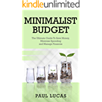 Minimalist Budget: The Ultimate Guide To Save Money, Minimise Spending and Manage Finances! (English Edition)