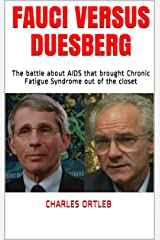 Fauci versus Duesberg: The battle about AIDS that brought Chronic Fatigue Syndrome out of the closet (English Edition) Edición Kindle
