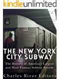 The New York City Subway: The History of America's Largest and Most Famous Subway System