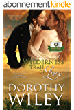 WILDERNESS TRAIL OF LOVE: An American Historical Romance (American Wilderness Series Romance Book 1) (English Edition)