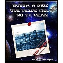Ruega a Dios que Desde el Cielo no te Vean (Spanish Edition) Jul 17, 2014