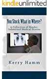 You Stuck What in Where? (A Collection of Reader-Submitted Medical Stories Book 9)