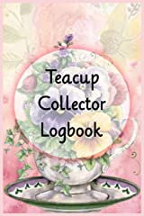 Teacup Collector Logbook: Logbook to track your teacups, saucers, and teapots collection Paperback