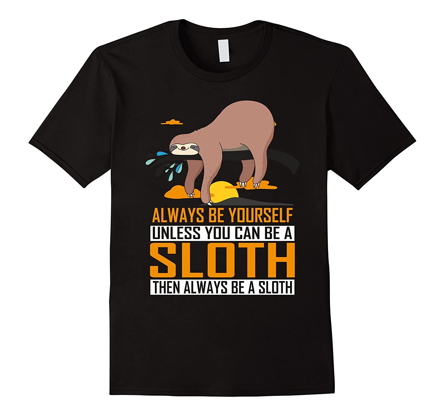 Always Be Yourself Unless You Can Be a Sloth Funny T-Shirt-FL