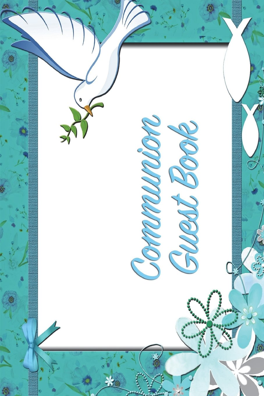 Read Online Communion Guestbook: Versatile 6x9 Communion / Confirmation  Notebook Guestbook Journal for Special Occasions ~ For Visitors Best Wishes Guest Book ... Relatives and More - Communion Dove Cover PDF