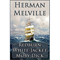 Herman Melville: Redburn, White-Jacket, Moby-Dick (English Edition)