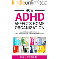 How ADHD Affects Home Organization: Understanding the Role of the 8 Key Executive Functions of the Mind.
