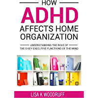 How ADHD Affects Home Organization: Understanding the Role of the 8 Key Executive Functions of the Mind. (English Edition)