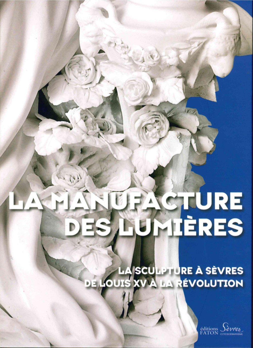 Read Online La manufacture des Lumières : La sculpture à Sèvres de Louis XV à la Révolution pdf